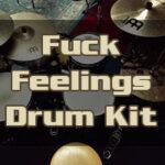 Fuck Feelings Drum Kit